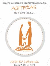 Teatrų vaikams ir jaunimui asociacija  ASSITEJ Lithuania from 2001 to 2021 nuo 2001 iki 2021 ASITEŽAS